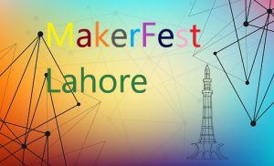 MakerFest makes way to Lahore on 27th-28th October 2017